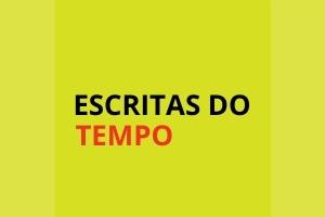 ESCRITAS DO TEMPO Escritas do Tempo