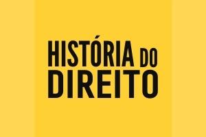 HISTORIA DO DIREITO História do Direito