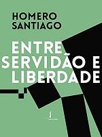 SANTIAGO H Entre servidao e liberdade Liberdade