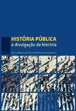 CARVALHO e TAVARES Historia Publica e divulgacao de Historia 1 História Pública