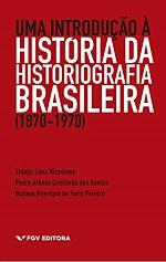 NICODEMO T et al Uma introducao a historia da historiografia brasileira 1 historiografia brasileira