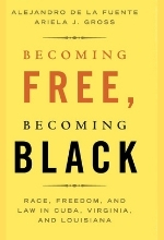 LA FUENTE e GROSS Beconing free1 Becoming Free - Becoming Black: Race Freedom and Law in Cuba - Virginia and Louisiana