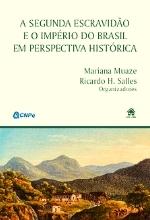 MUAZE e SALLES A segunda escravidao A segunda escravidão e o Império do Brasil