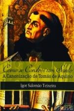 TEIXEIRA I Como se constroi um santo a canonização de Tomás de Aquino