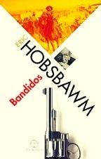 HOBSBAWM Bandidos3 Bandidos