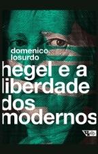 LOSURDO D Hegel e a liberdade Hegel e a liberdade dos modernos
