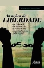 SILVA As acoes de liberdade As ações de liberdade no Tribunal da Relação do Rio de Janeiro no período entre 1871 e 1888