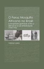 LOPES O feroz mosquito O Feroz Mosquito africano no Brasil